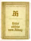Hitler Abseits vom Alltag ( The Everyday Life of Adolf Hitler ) by Heinrich Hoffmann and published in 1937